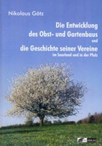 Die Entwicklung des Obst- und Gartenbaus und die Geschichte seiner Vereine im Saarland und in der Pfalz